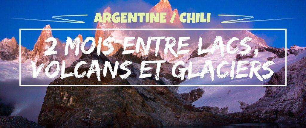2 mois entre lacs, volcans et glaciers